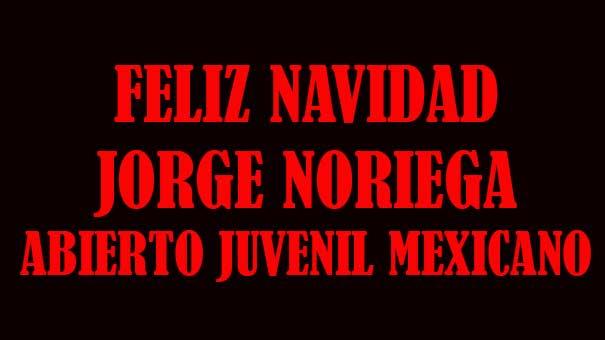 FELICITACIÓN NAVIDEÑA A JORGE NORIEGA POR SUS APORTACIONES AL ABIERTO JUVENIL MEXICANO