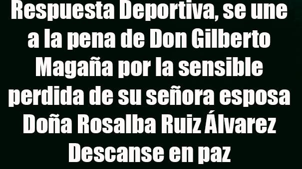 RESPUESTA DEPORTIVA, LAMENTA EL FALLECIMIENTO DE DOÑA ROSALBA RUÍZ ÁLVAREZ