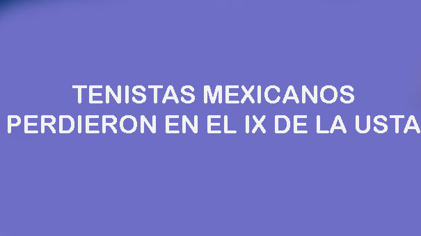 PERDIERON MEXICANOS EN EL FUTURE IX DE LA USTA