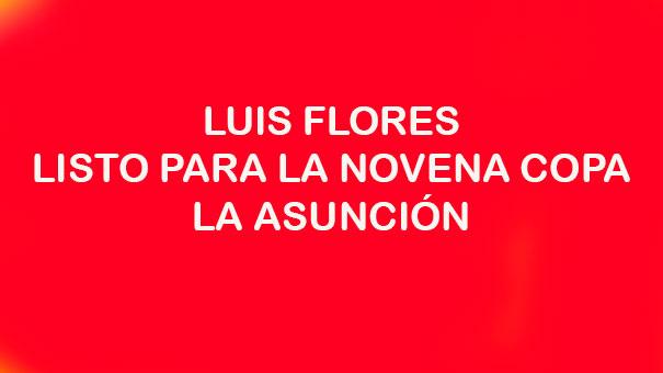 LUIS FLORES EN PIE DE LUCHA EN LA COPA LA ASUNCIÓN