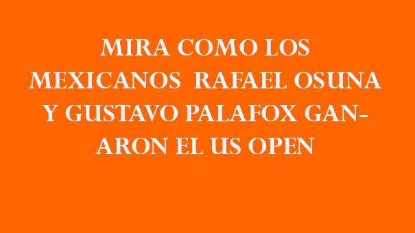 VEAN COMO RAFAEL OSUNA Y TOÑO PALAFOX, GRANDES MEXICANOS, GANARON EL US OPEN
