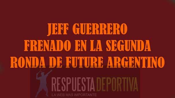 JEFF GUERRERO, SE QUEDÓ EN LA SEGUNDA RONDA EN ARGENTINA
