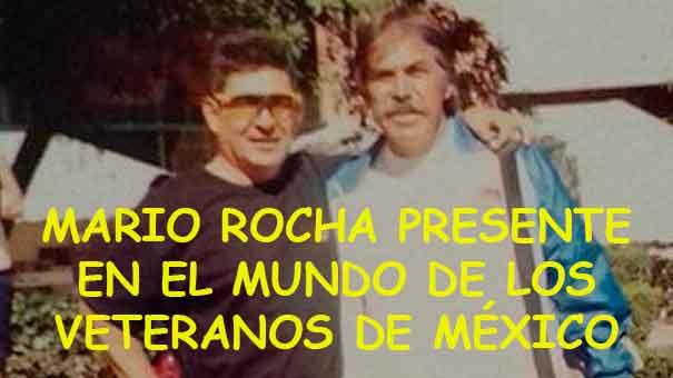 MARIO ROCHA AMBICIOSO EN EL MUNDO DE LOS VETERANOS; VA CON TODO