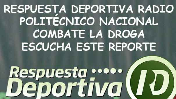 RESPUESTA DEPORTIVA RADIO: POLITÉCNICO NACIONAL COMBATE LA DRAGO CON EXÁMENES CACEROS