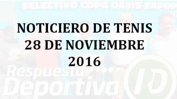NOTICIERO DE TENIS 28 DE NOVIEMBRE 2016