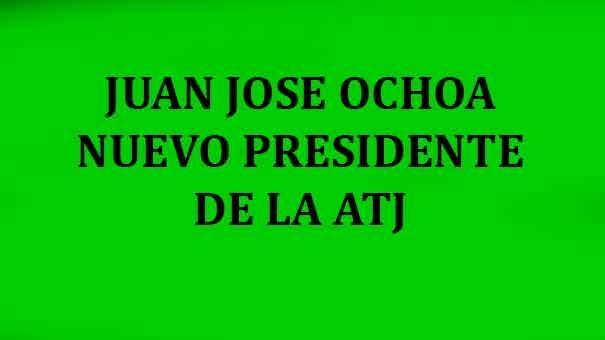 JUAN JOSÉ OCHOA, PRESIDENTE DE LA ATJ