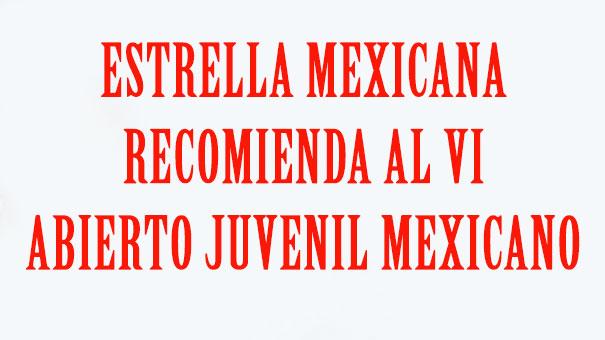 ESTRELLA MEXICANA ASEGURA QUE EL ABIERTO JUVENIL MEXICANO ES DE LO MEJOR DEL MUNDO