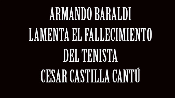 TENISTAS FALLECIDOS: MURIÓ CESAR CASTILLA CANTÚ
