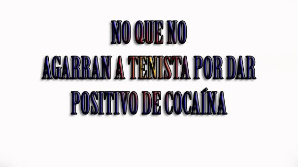 AGARRAN A TENISTA POR DAR POSITIVO EN COCAÍNA