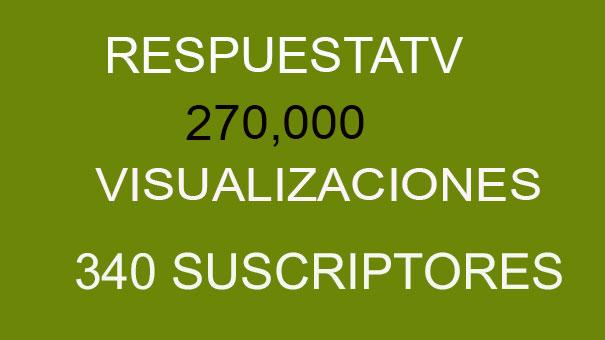 RESPUESTATV ALCANZA EN YOUTUBE 270 MIL VISUALIZACIONES