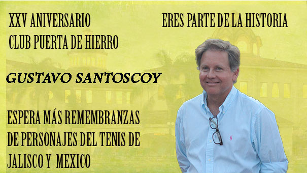 XXV ANIVERSARIO CLUB PUERTA DE HIERRO: GUSTAVO SANTOSCOY Y SUS GRANDES APORTACIONES