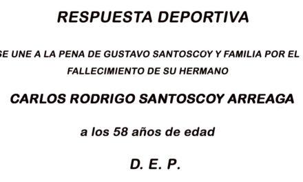 RESPUESTA DEPORTIVA SE UNE A LA PENA DE GUSTAVO SANTOSCOY ARREAGA POR EL SENSIBLE FALLECIMIENTO DE SU HERMANO MAYOR CARLOS RODRIGO